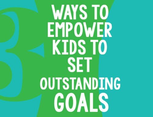 3 Ways to Empower Kids to Set Outstanding Goals