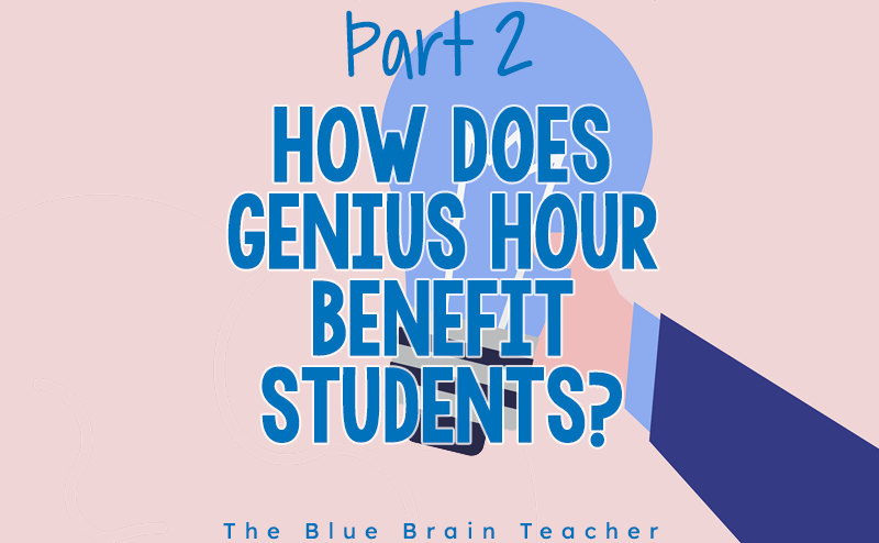 Great Benefits Your Students Will Get from Genius Hour