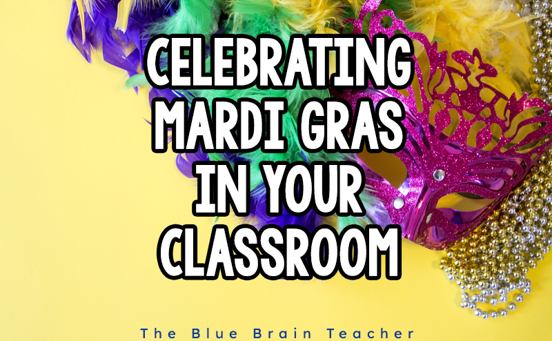 8 Fun Ways to Celebrate Mardi Gras in Your Classroom