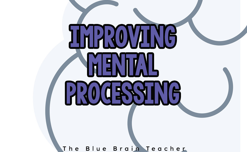 Improve Your Students Mental Processing Speed